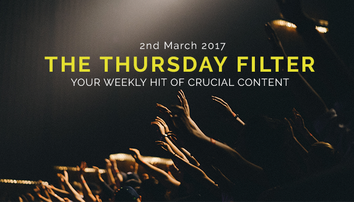 The Thursday Filter: 2nd March 2017