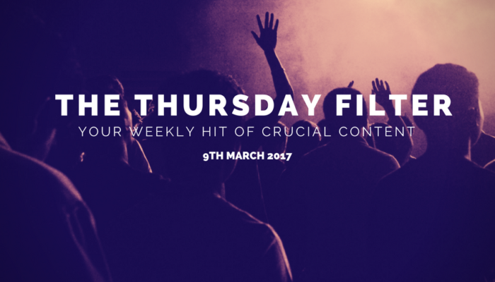 The Thursday Filter: 9th March 2017